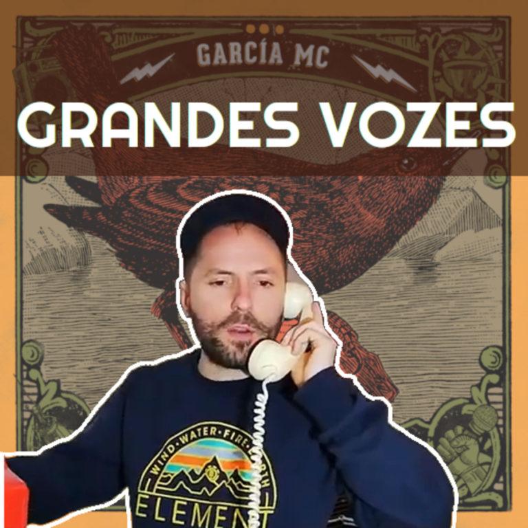 Ep. 175 – Garcia MC [Grandes Vozes do Nosso Mundo 3×112]