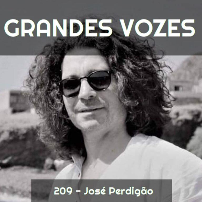 Ep. 209 – José Perdigão [Grandes Vozes do Nosso Mundo]